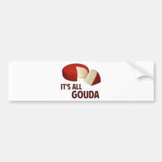 It's All Good With Gouda Cheese Bumper Stickers