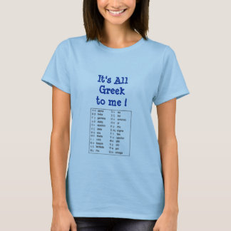 It's All Greek to me ! T-Shirt