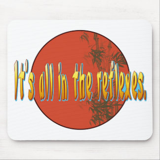It's all in the reflexes. mousepads