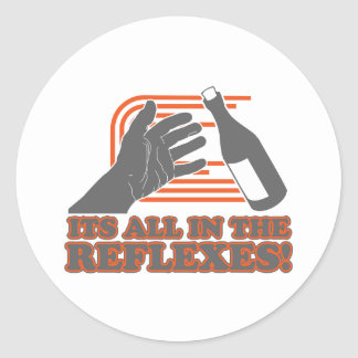It's All In The Reflexes Round Sticker