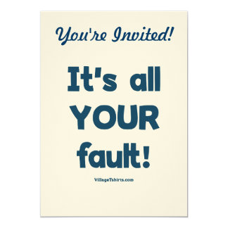 It's All Your Fault Custom Invitation
