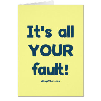 It's All Your Fault Note Card