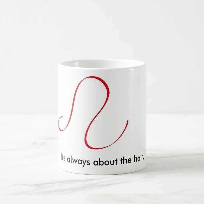 it's_always_about_the_hair, It's always about t... Coffee Mug