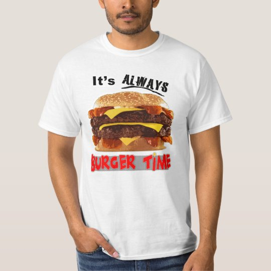 Its Always Burger Time T-Shirt