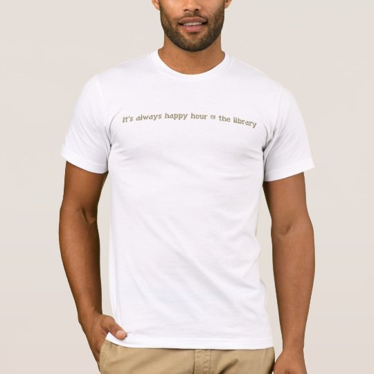 It's always happy hour @ the library T-Shirt