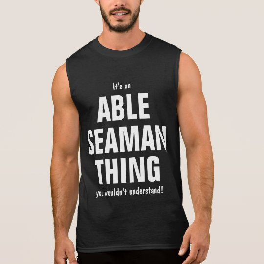 It's an Able Seaman thing you wouldn't understand! Sleeveless Shirt