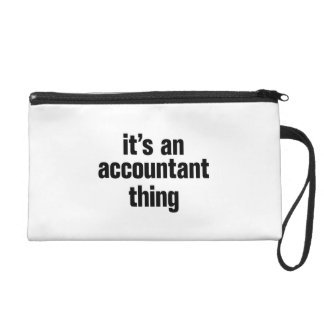 its an accountant thing wristlet clutches