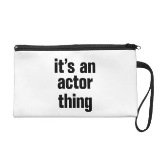 its an actor thing wristlets