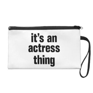 its an actress thing wristlets
