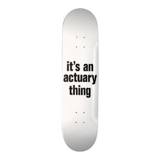 its an actuary thing 21.6 cm skateboard deck