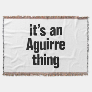 its an aguirre thing