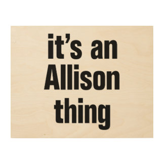 its an allison thing wood print