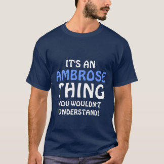 It's an Ambrose thing you wouldn't understand T-Shirt