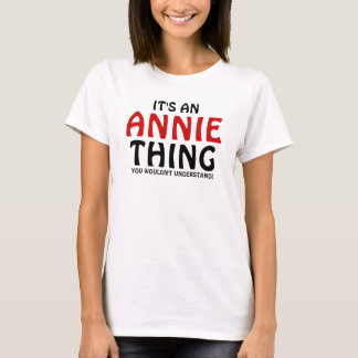 It's an Annie thing you wouldn't understand T-Shirt