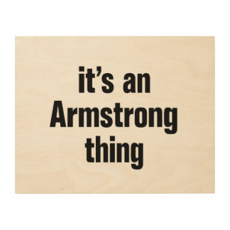 its an armstrong thing wood print