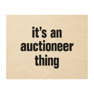its an auctioneer thing wood prints