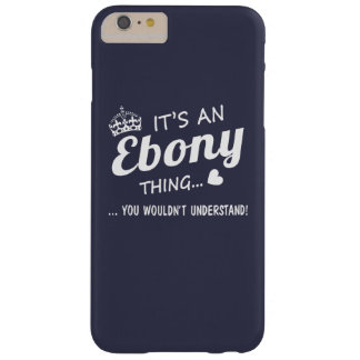 It's an EBONY thing Barely There iPhone 6 Plus Case
