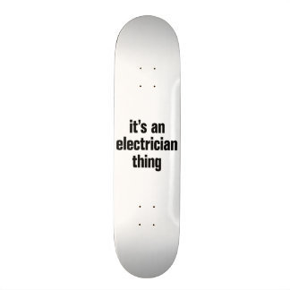 its an electrician thing skate deck