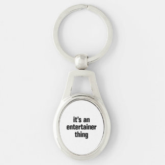 its an entertainer thing Silver-Colored oval keychain