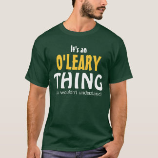 It's an O'Leary thing you wouldn't understand T-Shirt