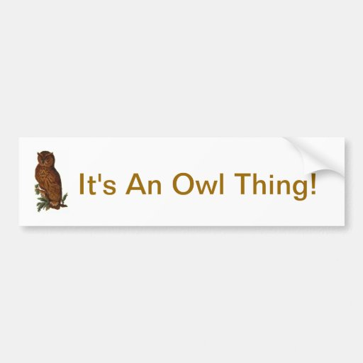 It's An Owl Thing Bumper Stickers