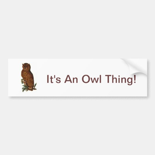It's An Owl Thing Bumper Sticker