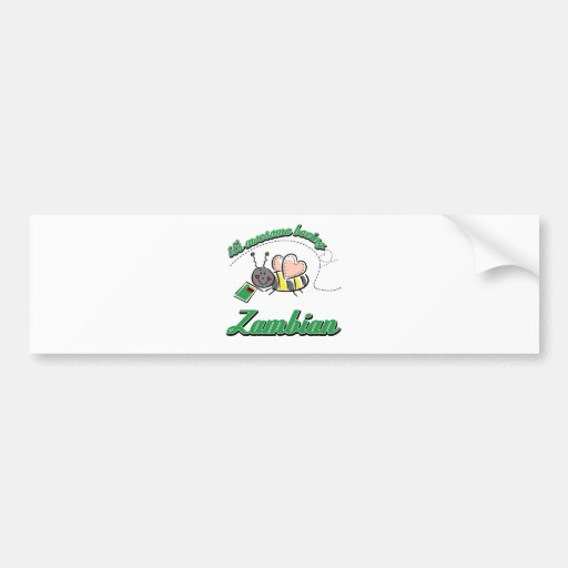 It's awesome beeing Zambian Bumper Stickers