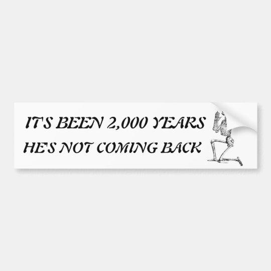 It's Been 2,000 Years Bumper Sticker