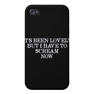 It's Been Lovely But I Have To Scream Now Cover For iPhone 4