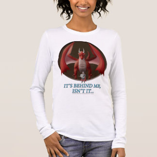 It's Behind Me Long Sleeve T-Shirt