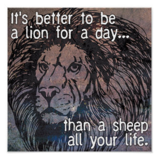 It's better to be a lion for a day....Poster Poster