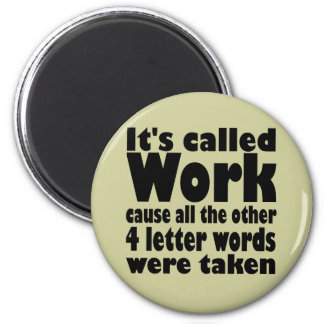 """It's Called """"Work"""" Magnet"""