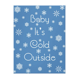 It's Cold Outside Stretched Canvas Prints