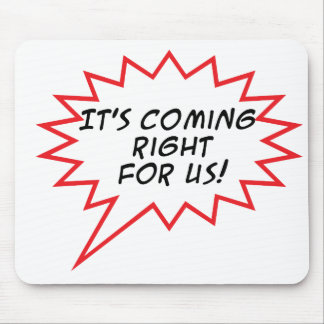 It's Coming right for us! Mouse Pad