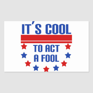 It's Cool to Act a Fool Rectangular Sticker