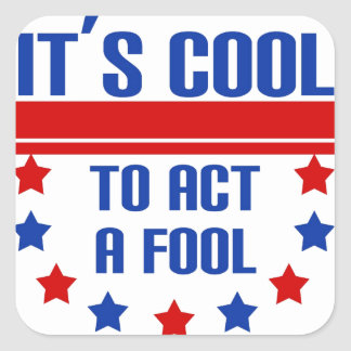 It's Cool to Act a Fool Square Stickers