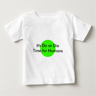 It's Do or Die Time for Humans The MUSEUM Zazzle G Tee Shirt