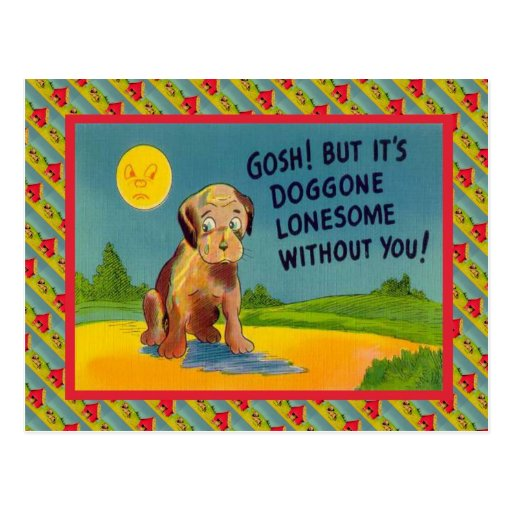 Its Doggone lonesome without you Post Cards