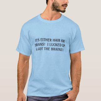 It's Either Hair or Brains... Men's T-Shirt