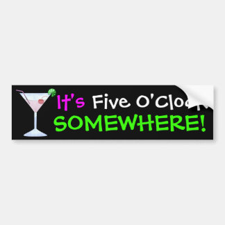 It's Five O'Clock Somewhere ... by SRF Bumper Sticker