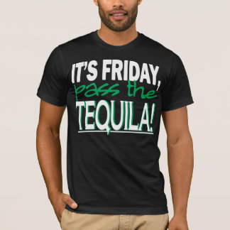 It's Friday, Pass the Tequila! T-Shirt