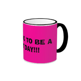 IT'S GOING TO BE A GREAT DAY!!! COFFEE MUGS