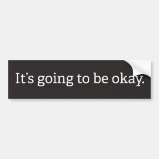 """It's going to be okay"" bumper sticker"