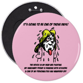 It's Going To Be One Of Those Days - Button 6 Inch Round Button