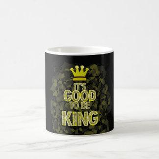 IT'S GOOD TO BE KING. COFFEE MUG