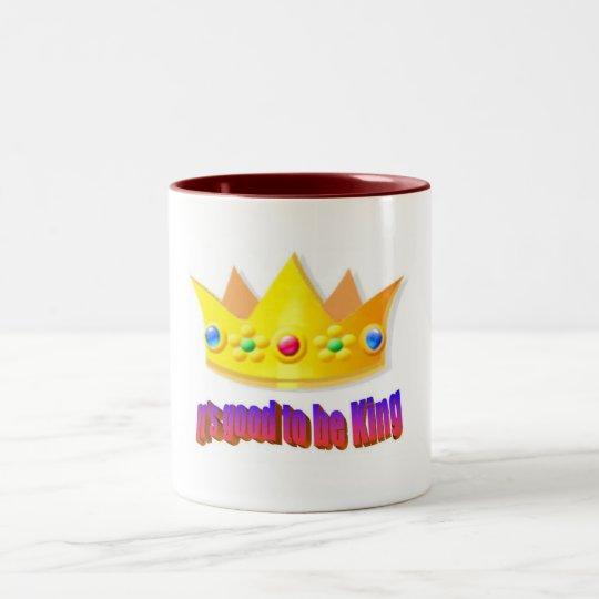 """""""It's good to be king"""" Mug"""