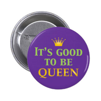 It's Good to be Queen! 6 Cm Round Badge