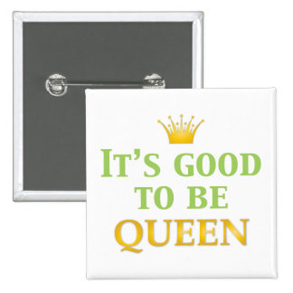 It's Good to be Queen! 15 Cm Square Badge