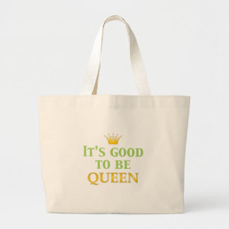 It's Good to be Queen! Large Tote Bag