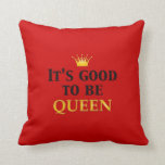 It's Good to be Queen! Pillow